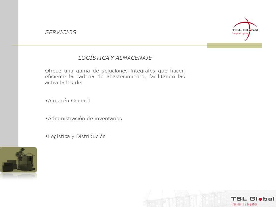 SERVICIOS LOGÍSTICA Y ALMACENAJE Ofrece una gama de soluciones integrales que hacen eficiente la cadena de abastecimiento, facilitando las actividades