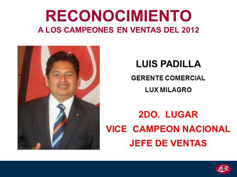 LUIS PADILLA GERENTE COMERCIAL LUX MILAGRO 2DO. LUGAR VICE CAMPEON NACIONAL JEFE DE VENTAS RECONOCIMIENTO A LOS CAMPEONES EN VENTAS DEL 2012