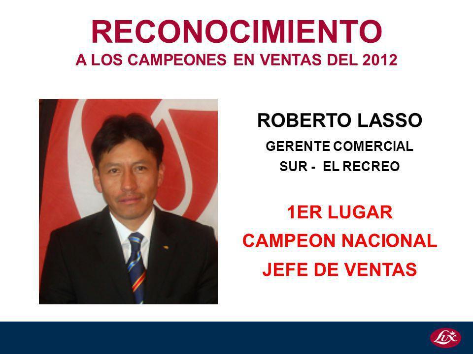 ROBERTO LASSO GERENTE COMERCIAL SUR - EL RECREO 1ER LUGAR CAMPEON NACIONAL JEFE DE VENTAS RECONOCIMIENTO A LOS CAMPEONES EN VENTAS DEL 2012