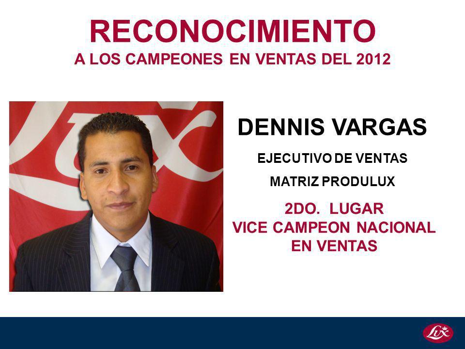 DENNIS VARGAS EJECUTIVO DE VENTAS MATRIZ PRODULUX 2DO. LUGAR VICE CAMPEON NACIONAL EN VENTAS RECONOCIMIENTO A LOS CAMPEONES EN VENTAS DEL 2012