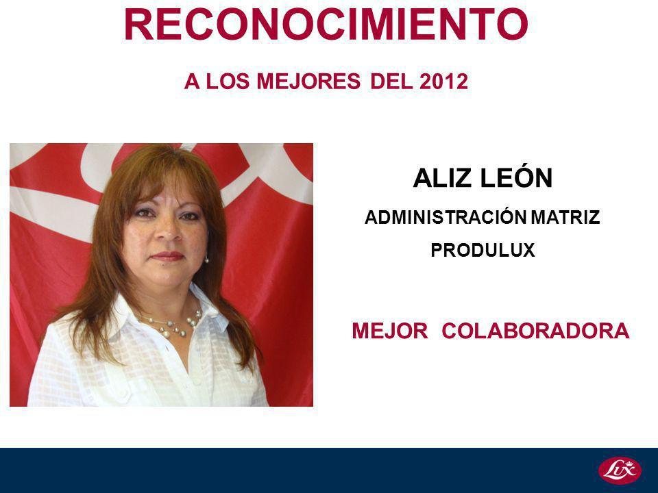 ALIZ LEÓN ADMINISTRACIÓN MATRIZ PRODULUX RECONOCIMIENTO A LOS MEJORES DEL 2012 MEJOR COLABORADORA