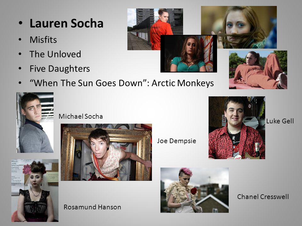 Lauren Socha Misfits The Unloved Five Daughters When The Sun Goes Down: Arctic Monkeys Michael Socha Joe Dempsie Luke Gell Rosamund Hanson Chanel Cresswell
