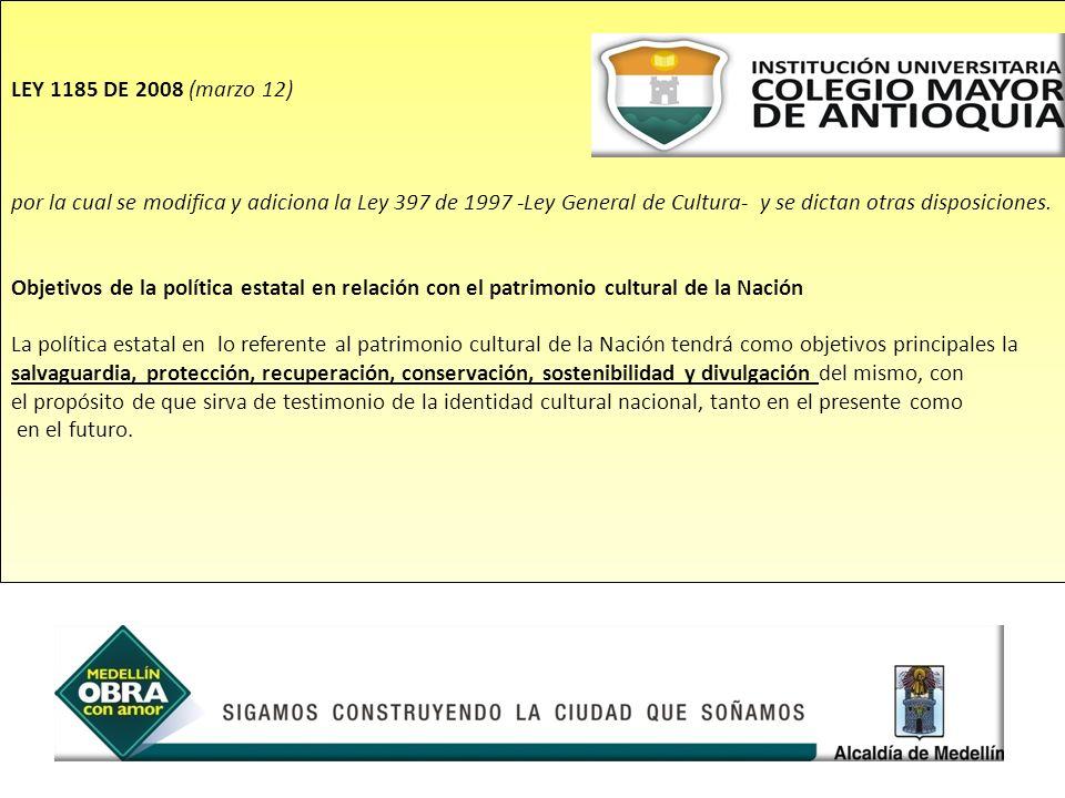 LEY 1185 DE 2008 (marzo 12) por la cual se modifica y adiciona la Ley 397 de 1997 -Ley General de Cultura- y se dictan otras disposiciones. Objetivos