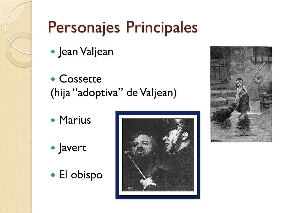 Personajes Principales Jean Valjean Cossette (hija adoptiva de Valjean) Marius Javert El obispo