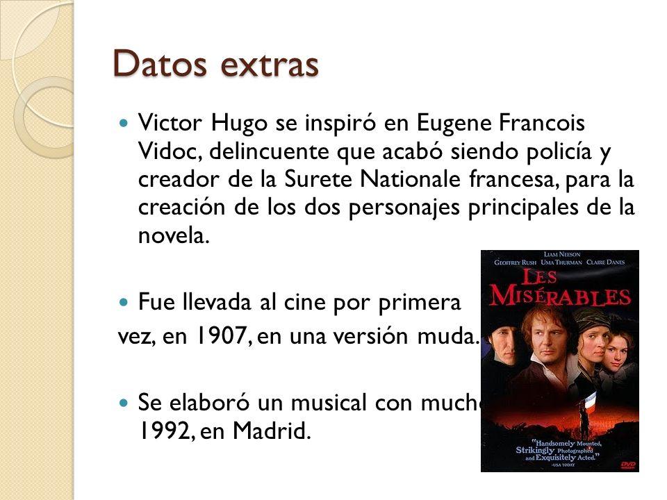 Datos extras Victor Hugo se inspiró en Eugene Francois Vidoc, delincuente que acabó siendo policía y creador de la Surete Nationale francesa, para la
