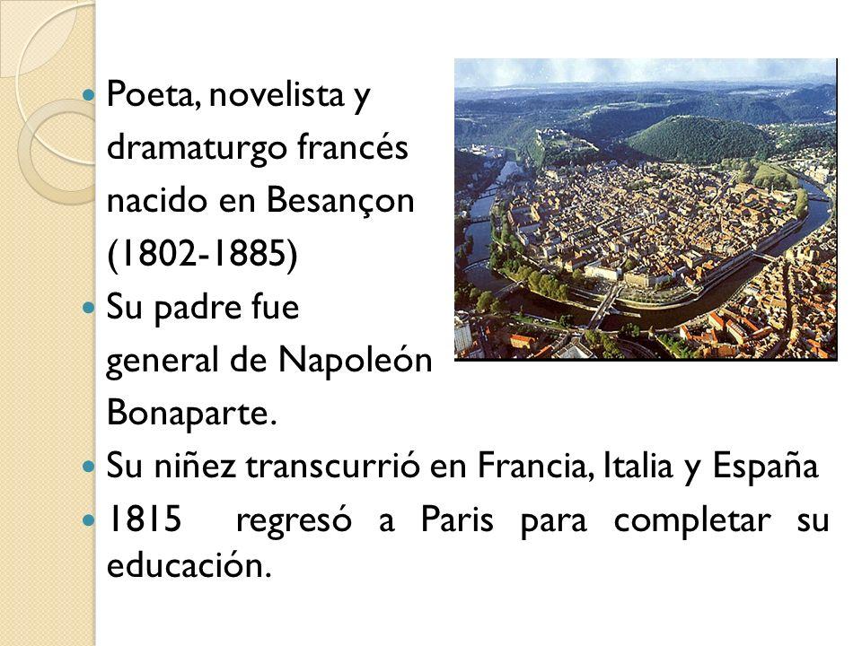 Poeta, novelista y dramaturgo francés nacido en Besançon (1802-1885) Su padre fue general de Napoleón Bonaparte. Su niñez transcurrió en Francia, Ital
