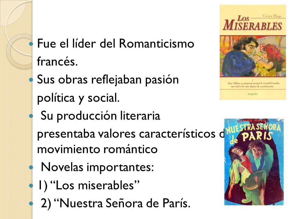 Fue el líder del Romanticismo francés. Sus obras reflejaban pasión política y social. Su producción literaria presentaba valores característicos del m