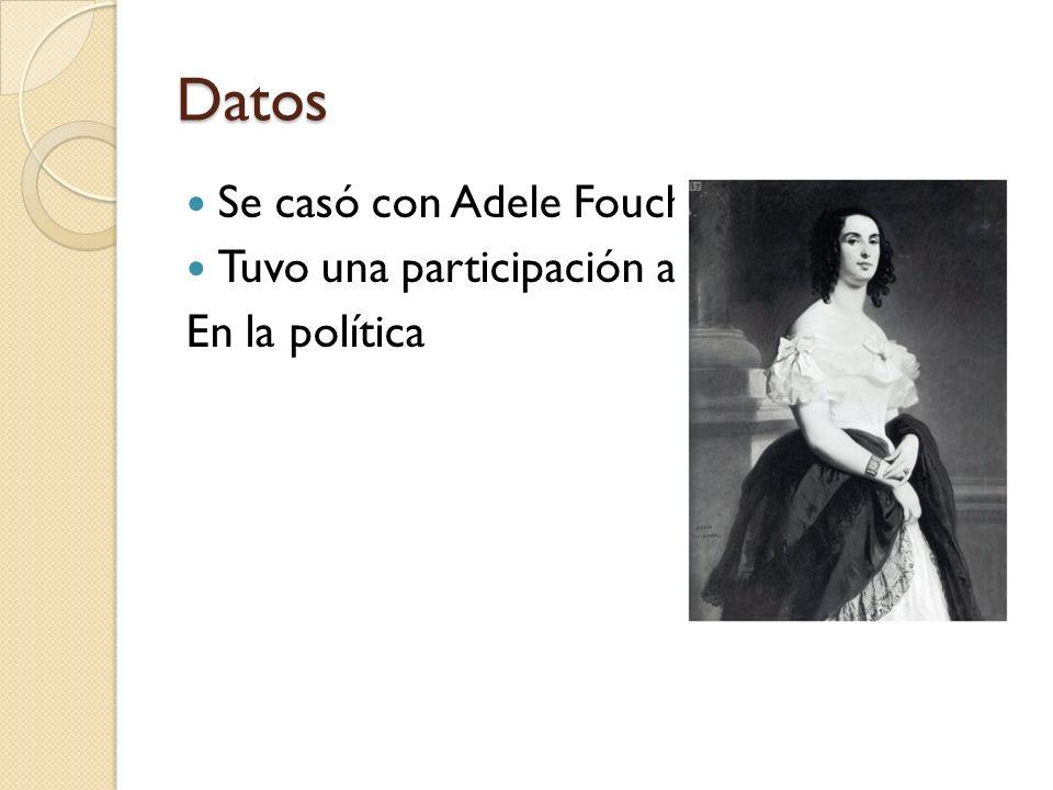 Datos Se casó con Adele Foucher. Tuvo una participación activa En la política