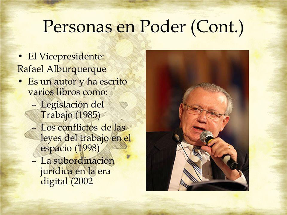Personas en Poder (Cont.) El Vicepresidente: Rafael Alburquerque Es un autor y ha escrito varios libros como: –Legislación del Trabajo (1985) –Los con