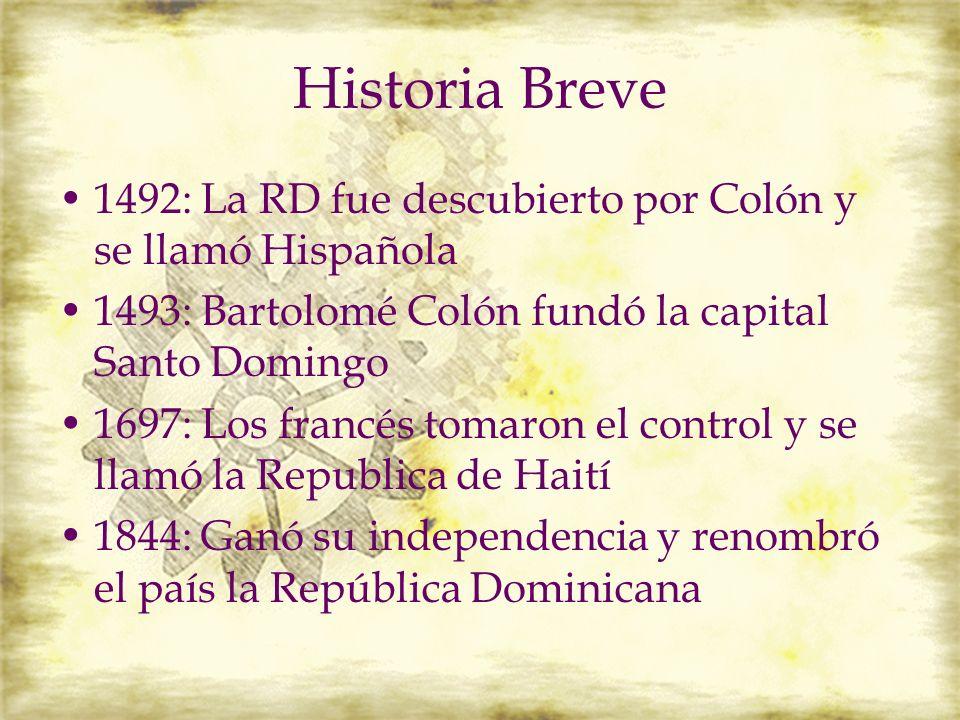 1492: La RD fue descubierto por Colón y se llamó Hispañola 1493: Bartolomé Colón fundó la capital Santo Domingo 1697: Los francés tomaron el control y