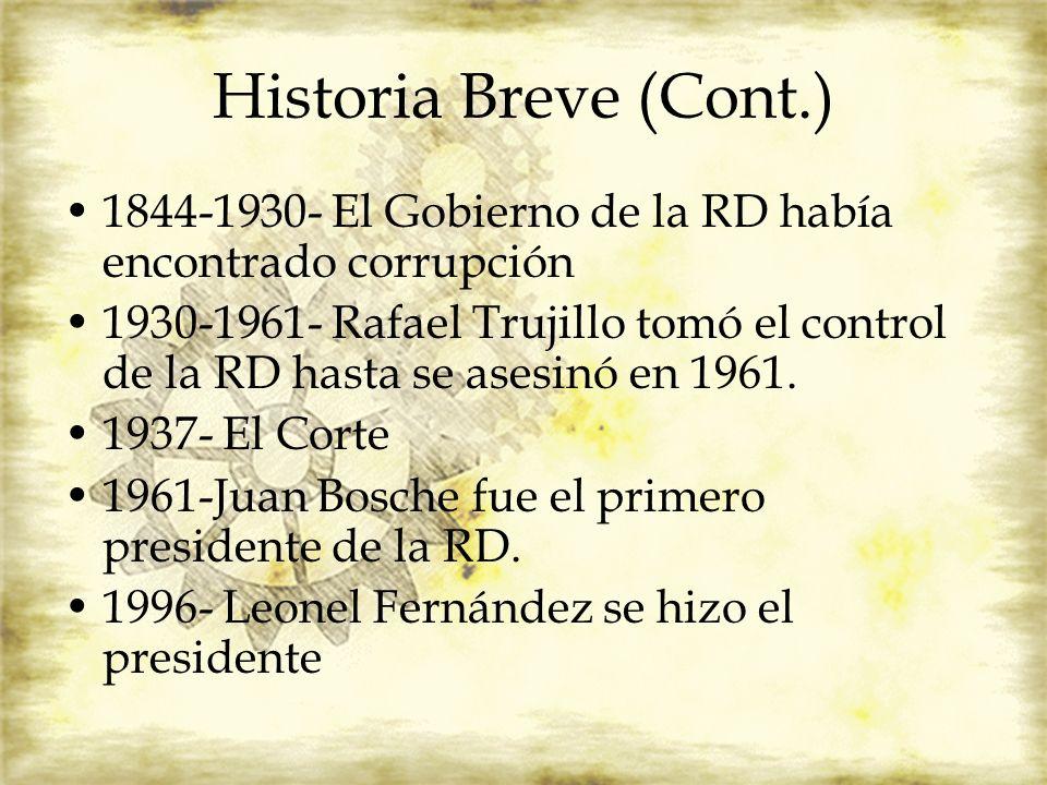 Historia Breve (Cont.) 1844-1930- El Gobierno de la RD había encontrado corrupción 1930-1961- Rafael Trujillo tomó el control de la RD hasta se asesin