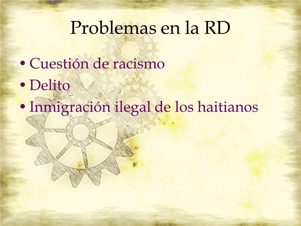 Problemas en la RD Cuestión de racismo Delito Inmigración ilegal de los haitianos