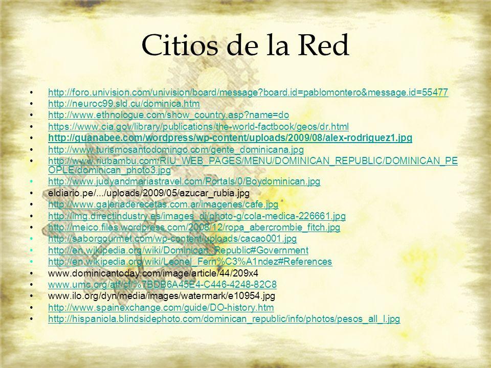 Citios de la Red http://foro.univision.com/univision/board/message?board.id=pablomontero&message.id=55477 http://neuroc99.sld.cu/dominica.htm http://w