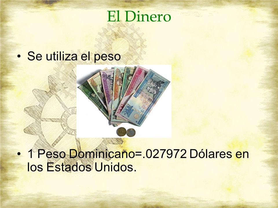 El Dinero Se utiliza el peso 1 Peso Dominicano=.027972 Dólares en los Estados Unidos.
