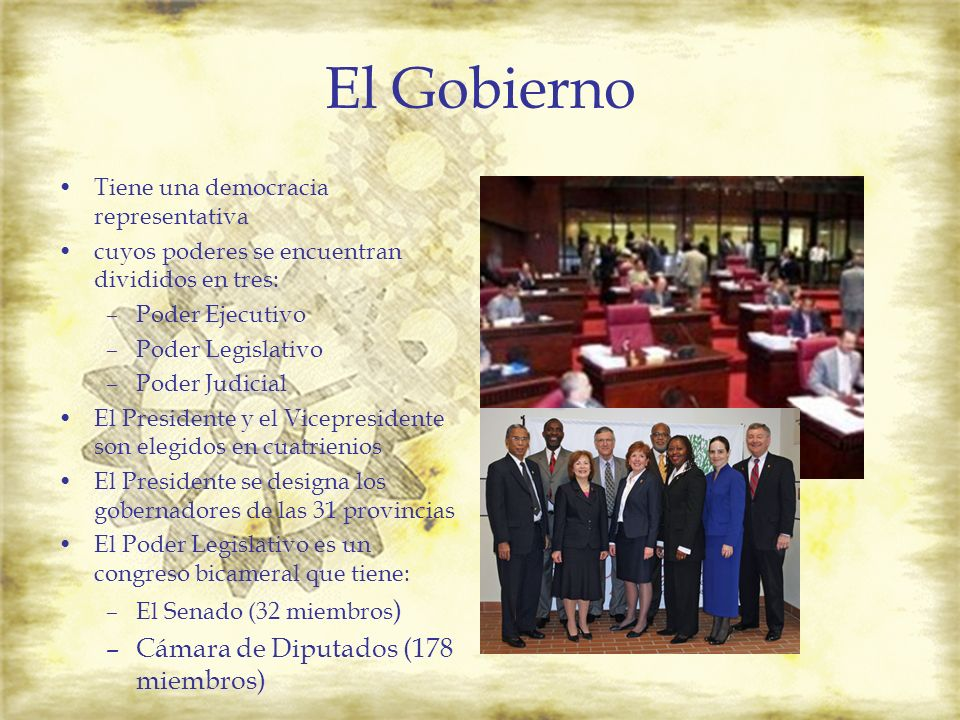 El Gobierno Tiene una democracia representativa cuyos poderes se encuentran divididos en tres: –Poder Ejecutivo –Poder Legislativo –Poder Judicial El