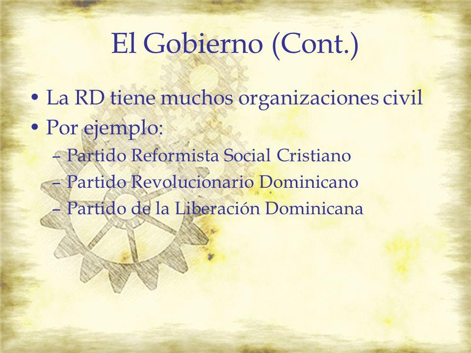 El Gobierno (Cont.) La RD tiene muchos organizaciones civil Por ejemplo: –Partido Reformista Social Cristiano –Partido Revolucionario Dominicano –Part