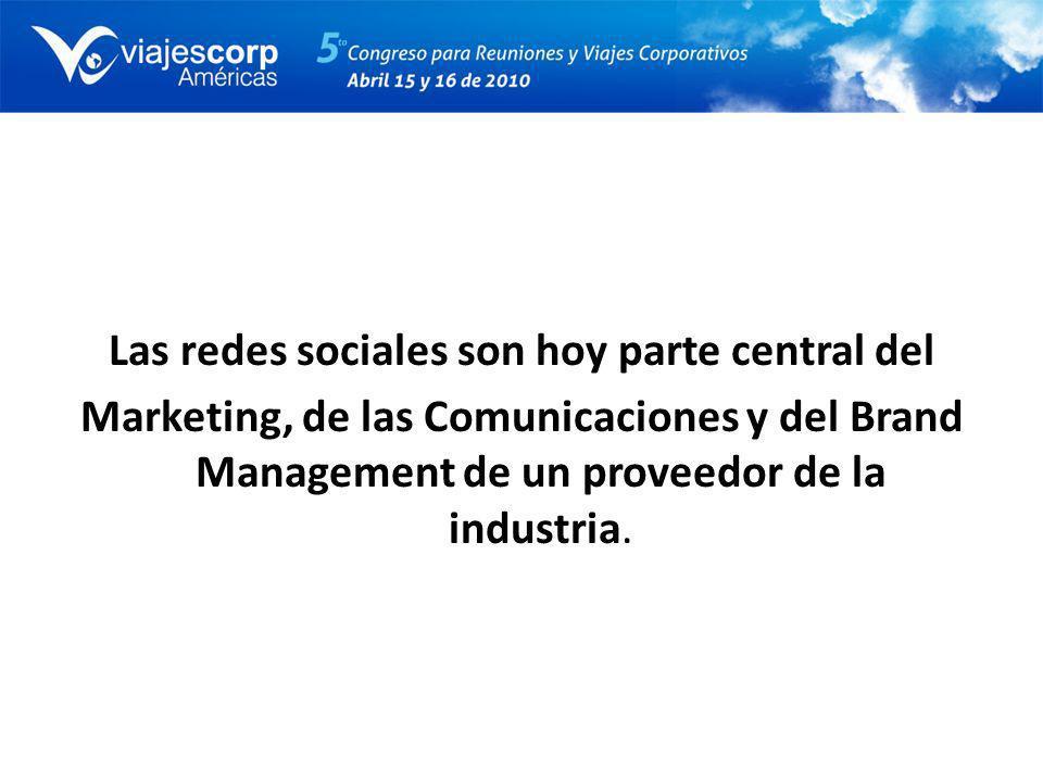 Las redes sociales son hoy parte central del Marketing, de las Comunicaciones y del Brand Management de un proveedor de la industria.