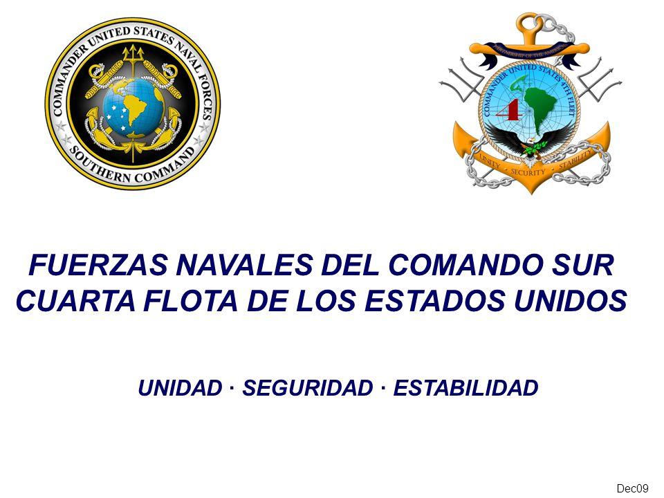 Dec09 FUERZAS NAVALES DEL COMANDO SUR CUARTA FLOTA DE LOS ESTADOS UNIDOS UNIDAD · SEGURIDAD · ESTABILIDAD