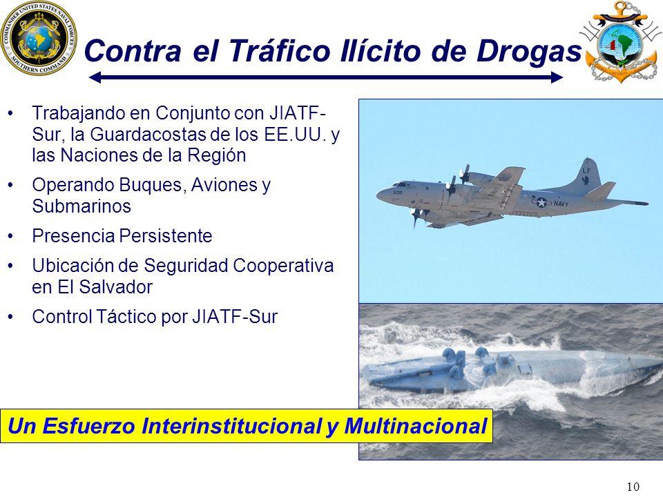 10 Trabajando en Conjunto con JIATF- Sur, la Guardacostas de los EE.UU. y las Naciones de la Región Operando Buques, Aviones y Submarinos Presencia Pe