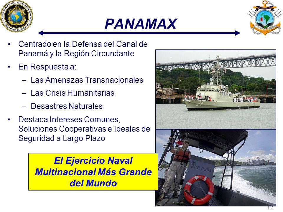 17 PANAMAX Centrado en la Defensa del Canal de Panamá y la Región Circundante En Respuesta a: –Las Amenazas Transnacionales –Las Crisis Humanitarias –