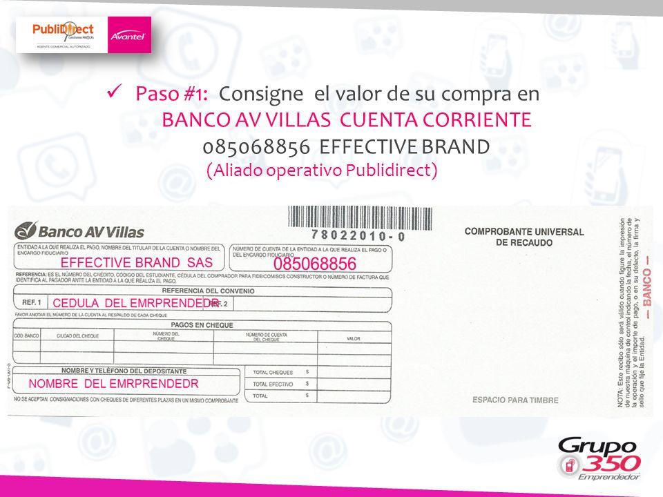Paso #1: Consigne el valor de su compra en BANCO AV VILLAS CUENTA CORRIENTE 085068856 EFFECTIVE BRAND (Aliado operativo Publidirect)