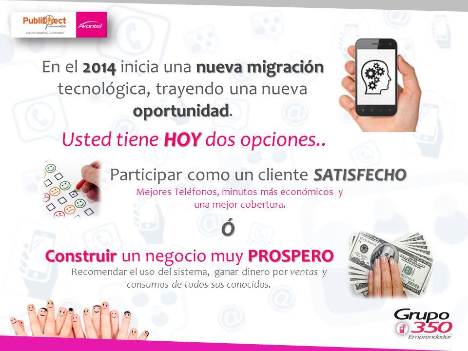 2014nueva migración oportunidad En el 2014 inicia una nueva migración tecnológica, trayendo una nueva oportunidad. HOY Usted tiene HOY dos opciones..