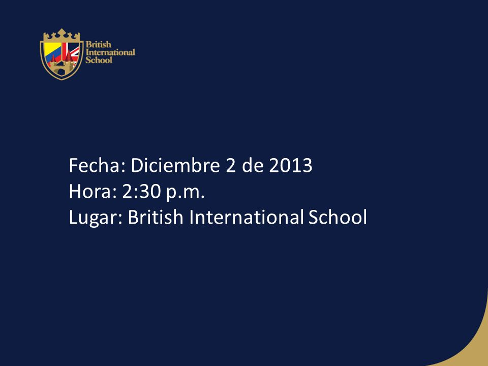 Fecha: Diciembre 2 de 2013 Hora: 2:30 p.m. Lugar: British International School