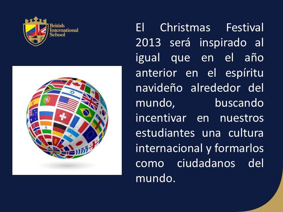 El Christmas Festival 2013 será inspirado al igual que en el año anterior en el espíritu navideño alrededor del mundo, buscando incentivar en nuestros estudiantes una cultura internacional y formarlos como ciudadanos del mundo.