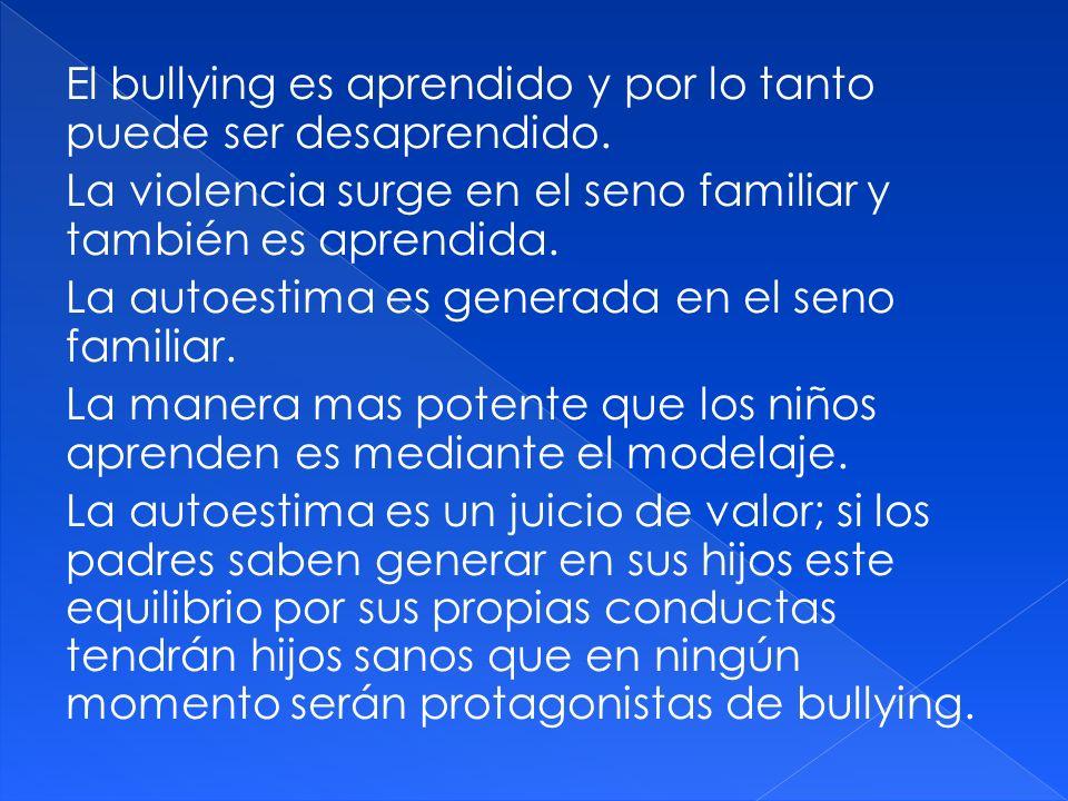 El bullying es aprendido y por lo tanto puede ser desaprendido.