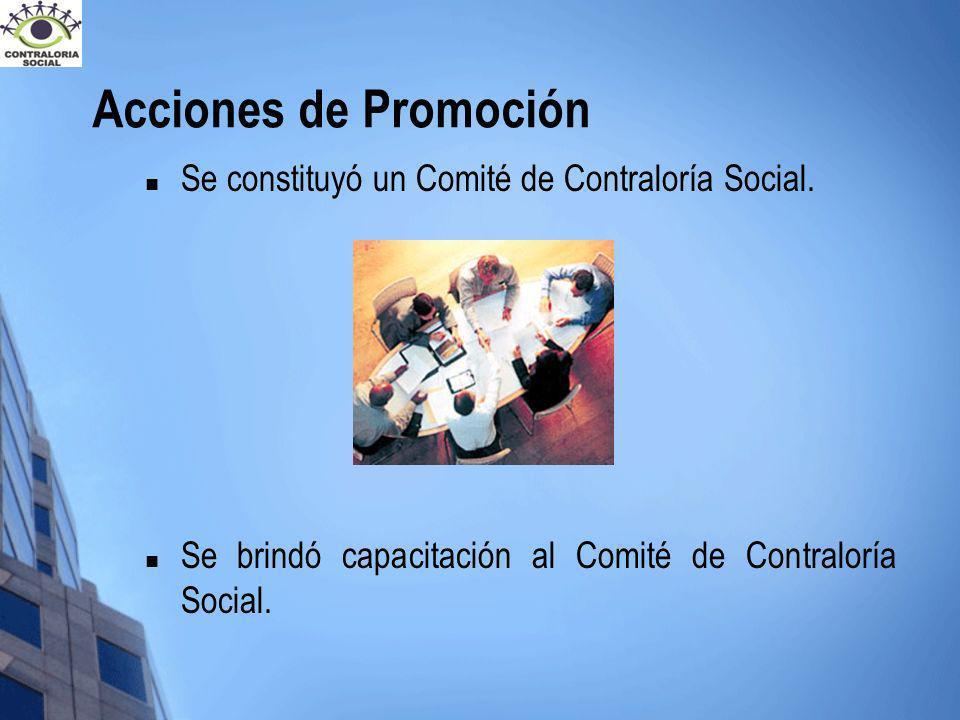 Acciones de Promoción Se constituyó un Comité de Contraloría Social. Se brindó capacitación al Comité de Contraloría Social.