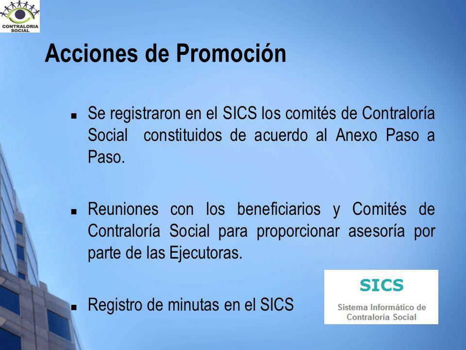 Acciones de Promoción Se registraron en el SICS los comités de Contraloría Social constituidos de acuerdo al Anexo Paso a Paso. Reuniones con los bene