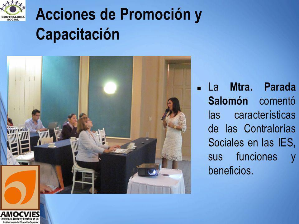 Acciones de Promoción y Capacitación La Mtra. Parada Salomón comentó las características de las Contralorías Sociales en las IES, sus funciones y bene