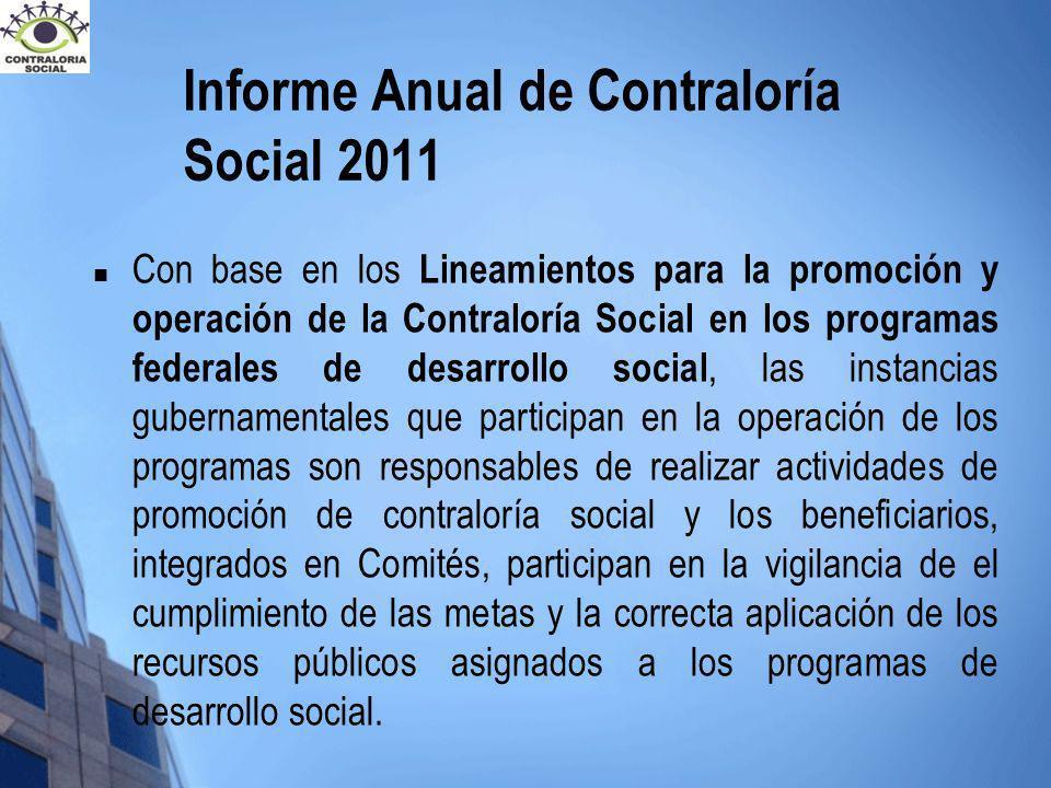 Informe Anual de Contraloría Social 2011 Con base en los Lineamientos para la promoción y operación de la Contraloría Social en los programas federale