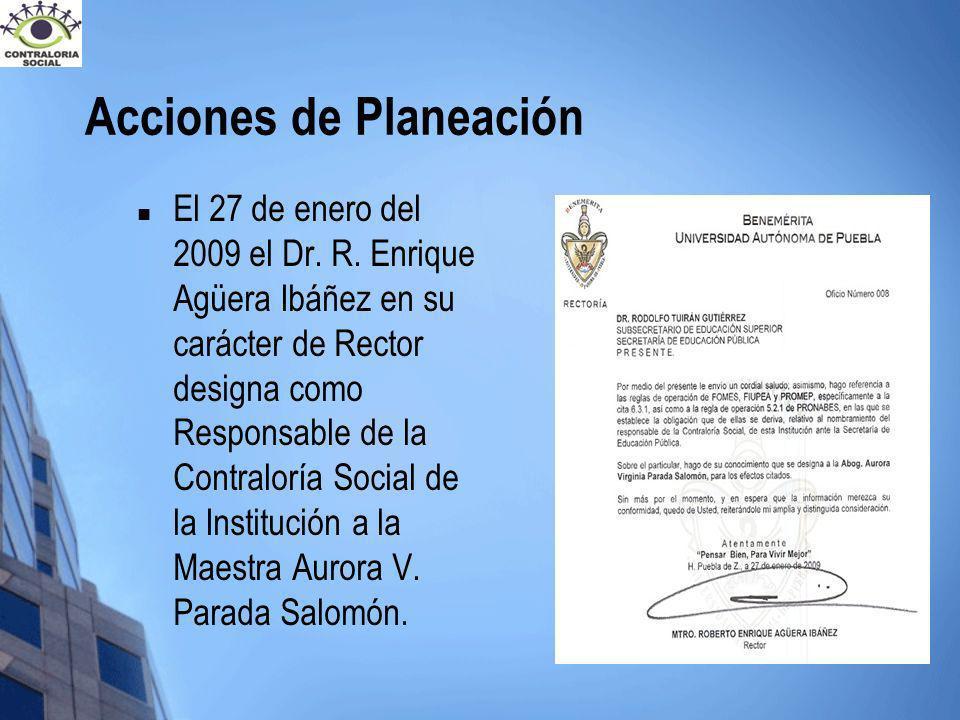 Acciones de Planeación El 27 de enero del 2009 el Dr. R. Enrique Agüera Ibáñez en su carácter de Rector designa como Responsable de la Contraloría Soc
