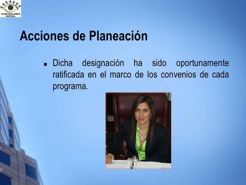 Acciones de Planeación Dicha designación ha sido oportunamente ratificada en el marco de los convenios de cada programa.