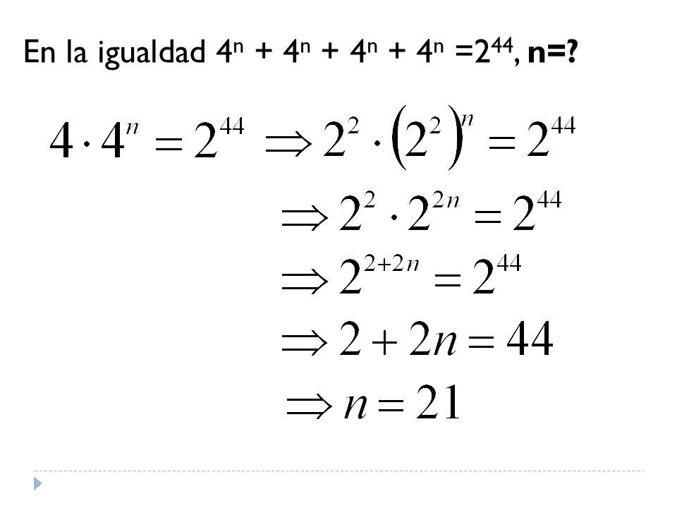 En la igualdad 4 n + 4 n + 4 n + 4 n =2 44, n=?