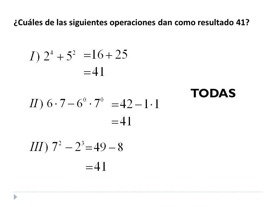 ¿Cuáles de las siguientes operaciones dan como resultado 41? TODAS