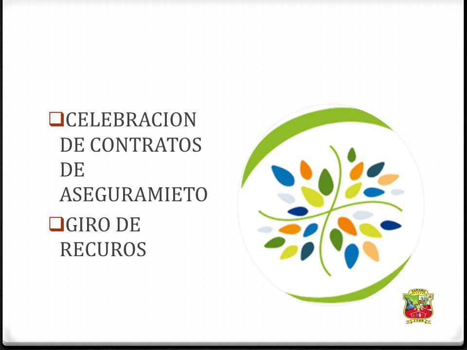 CELEBRACION DE CONTRATOS DE ASEGURAMIETO GIRO DE RECUROS