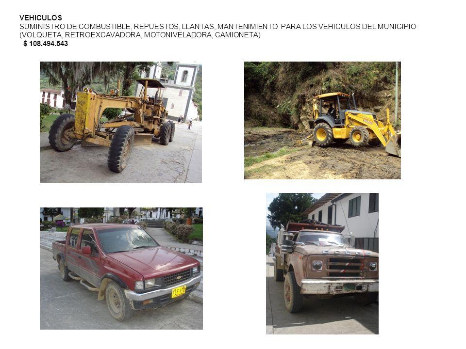 VEHICULOS SUMINISTRO DE COMBUSTIBLE, REPUESTOS, LLANTAS, MANTENIMIENTO PARA LOS VEHICULOS DEL MUNICIPIO (VOLQUETA, RETROEXCAVADORA, MOTONIVELADORA, CAMIONETA) $ 108.494.543
