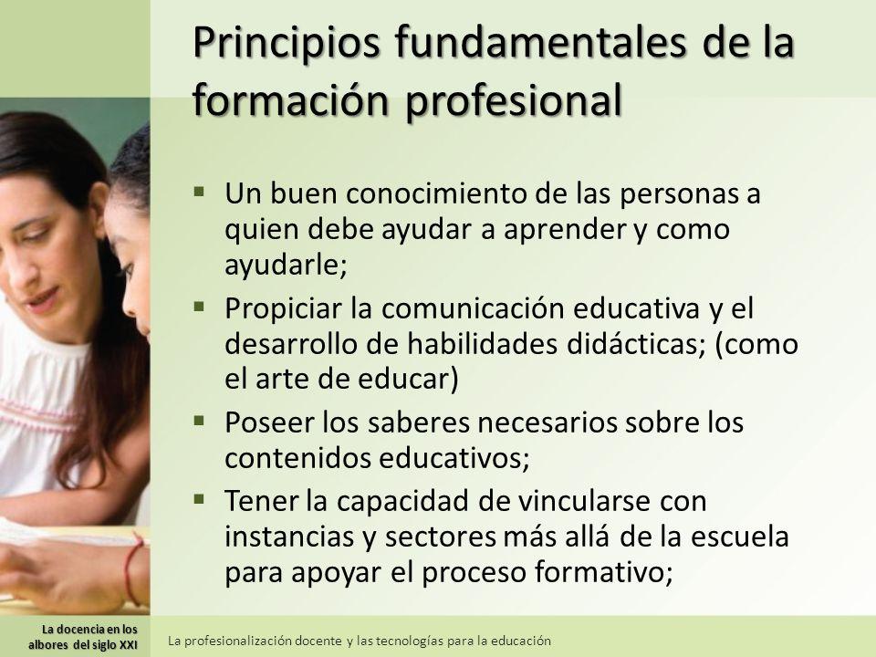 Principios fundamentales de la formación profesional Un buen conocimiento de las personas a quien debe ayudar a aprender y como ayudarle; Propiciar la