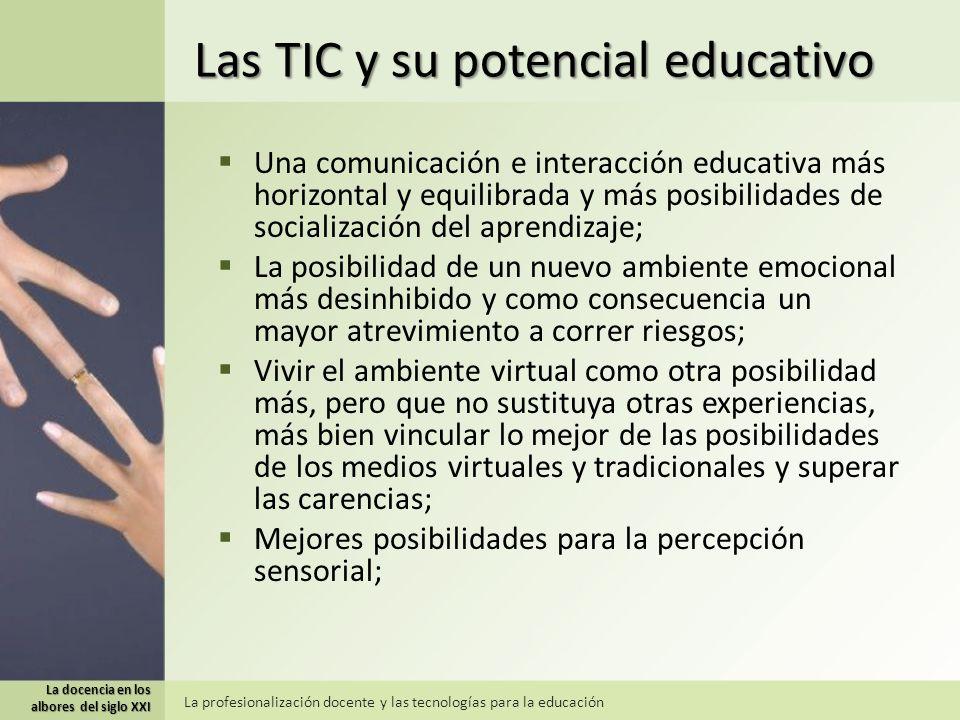 Las TIC y su potencial educativo Una comunicación e interacción educativa más horizontal y equilibrada y más posibilidades de socialización del aprend