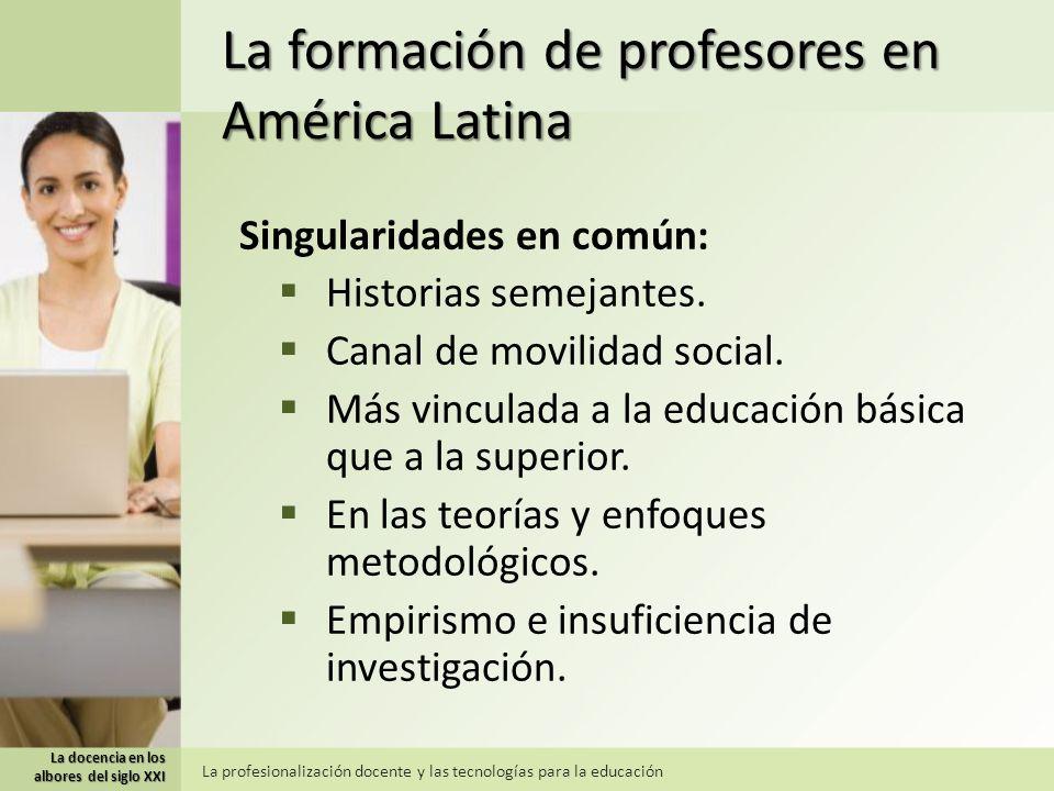 La docencia en los albores del siglo XXI La profesionalización docente y las tecnologías para la educación La formación de profesores en América Latina Historias comunes: Lancasterianismo Modelos franceses La Pedagogía científica Movimientos socialistas Modernismo Conductismo