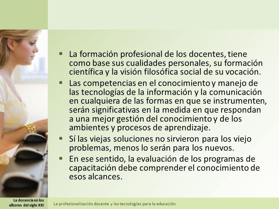 La formación profesional de los docentes, tiene como base sus cualidades personales, su formación científica y la visión filosófica social de su vocac