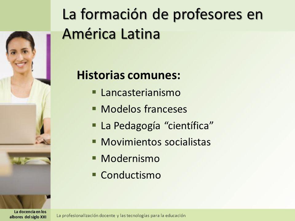 La docencia en los albores del siglo XXI La profesionalización docente y las tecnologías para la educación La formación de profesores en América Latin