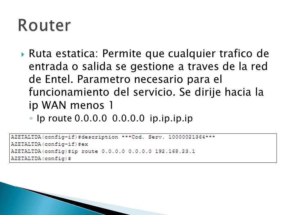 Ruta estatica: Permite que cualquier trafico de entrada o salida se gestione a traves de la red de Entel. Parametro necesario para el funcionamiento d