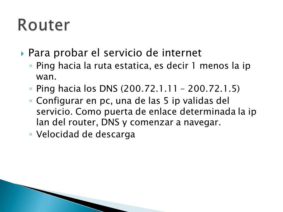 Para probar el servicio de internet Ping hacia la ruta estatica, es decir 1 menos la ip wan. Ping hacia los DNS (200.72.1.11 – 200.72.1.5) Configurar