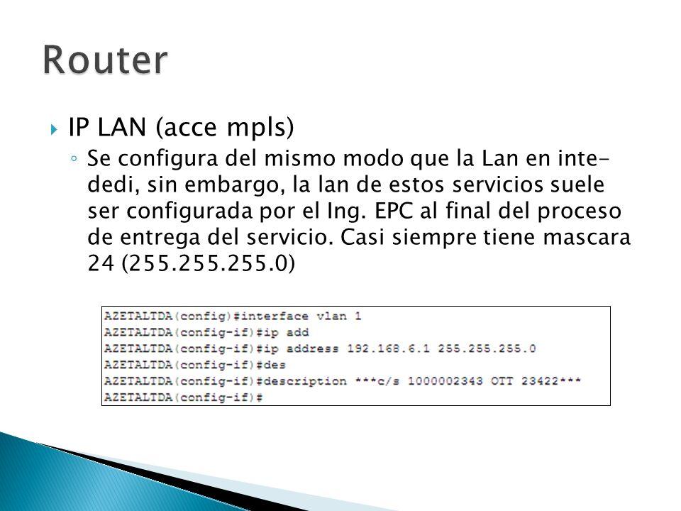 IP LAN (acce mpls) Se configura del mismo modo que la Lan en inte- dedi, sin embargo, la lan de estos servicios suele ser configurada por el Ing. EPC