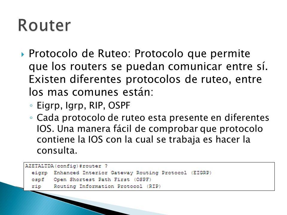 Protocolo de Ruteo: Protocolo que permite que los routers se puedan comunicar entre sí. Existen diferentes protocolos de ruteo, entre los mas comunes