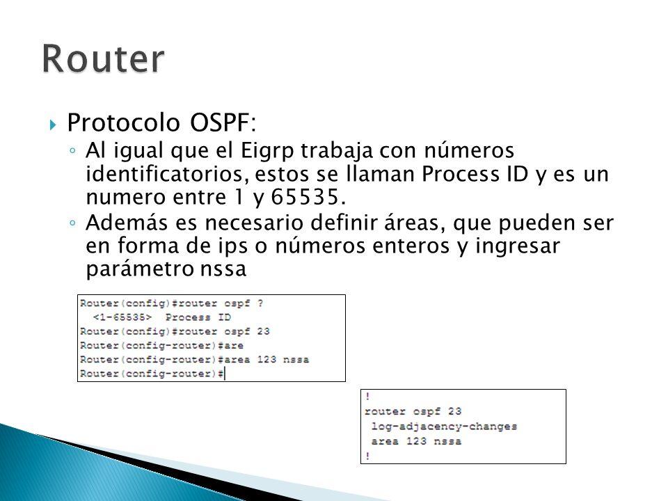 Protocolo OSPF: Al igual que el Eigrp trabaja con números identificatorios, estos se llaman Process ID y es un numero entre 1 y 65535. Además es neces
