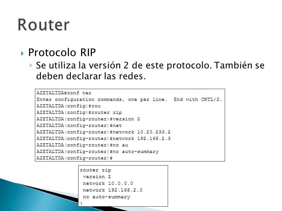 Protocolo RIP Se utiliza la versión 2 de este protocolo. También se deben declarar las redes.